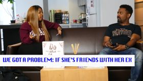 We Got A Problem: If She's Friends With Her Ex...
