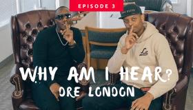 Why Am I Hear? - Dre London - Episode 3