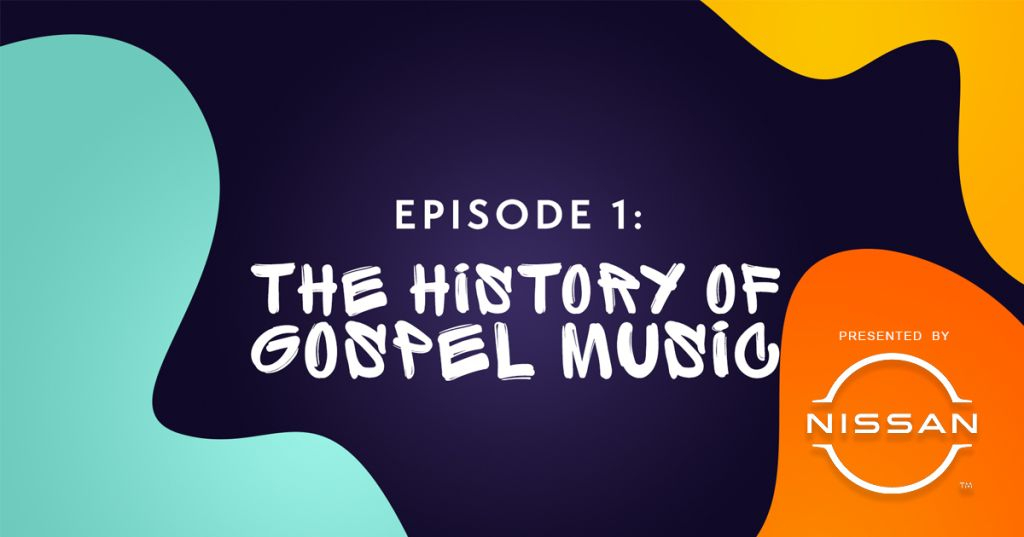 HISTORY OF GOSPEL MUSIC - BLACK MUSIC MONTH PRESENTED BY NISSAN